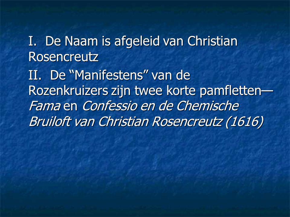 I. De Naam is afgeleid van Christian Rosencreutz