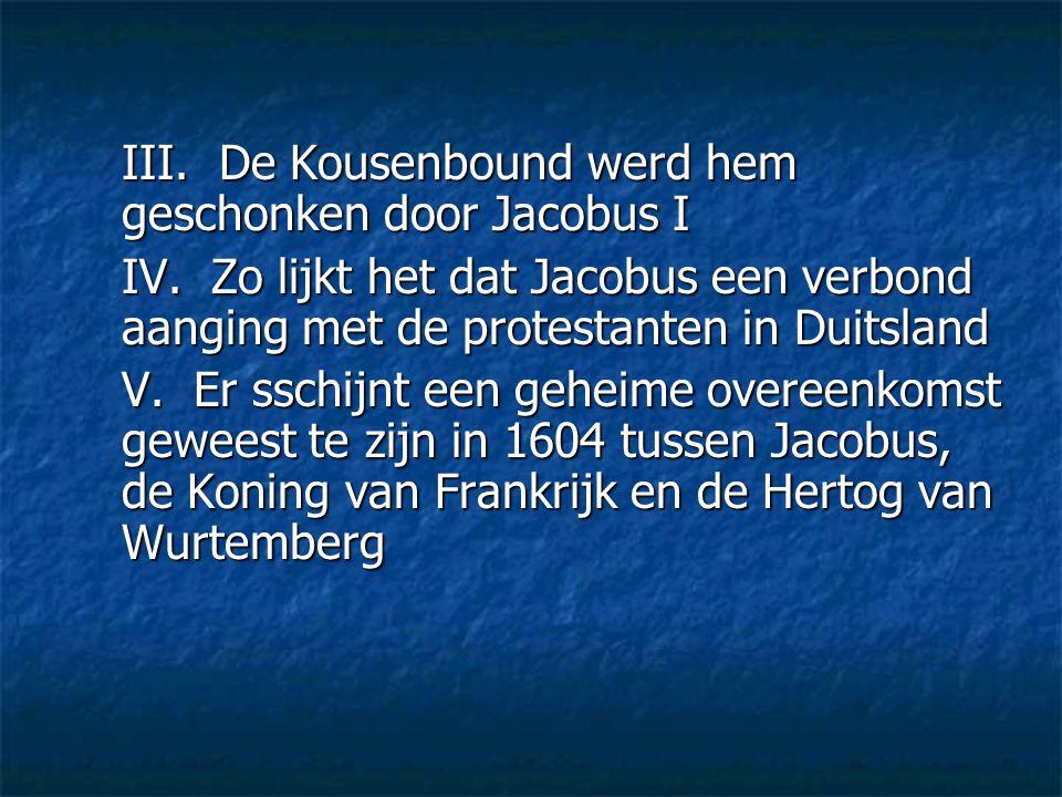 III. De Kousenbound werd hem geschonken door Jacobus I