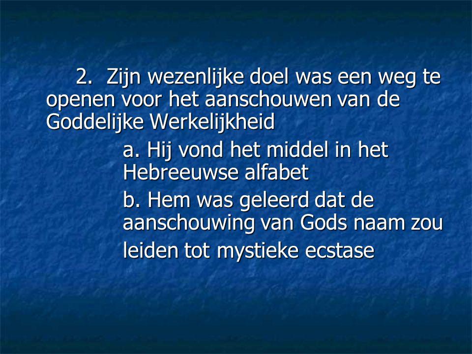 2. Zijn wezenlijke doel was een weg te openen voor het aanschouwen van de Goddelijke Werkelijkheid
