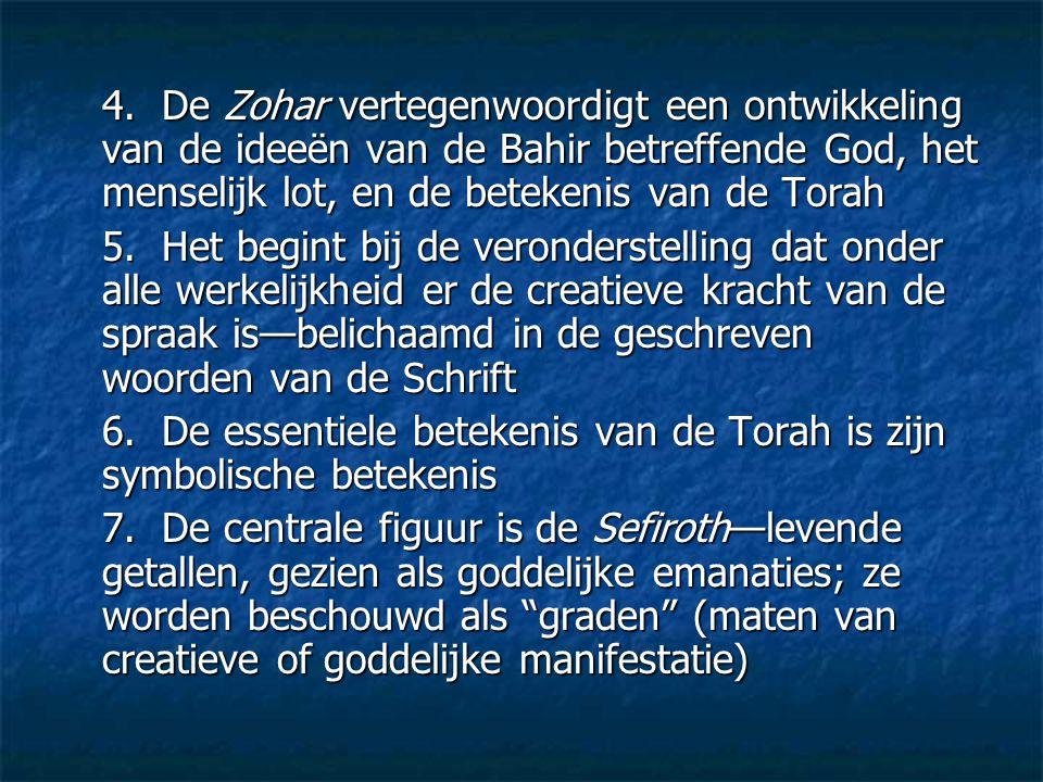 4. De Zohar vertegenwoordigt een ontwikkeling van de ideeën van de Bahir betreffende God, het menselijk lot, en de betekenis van de Torah