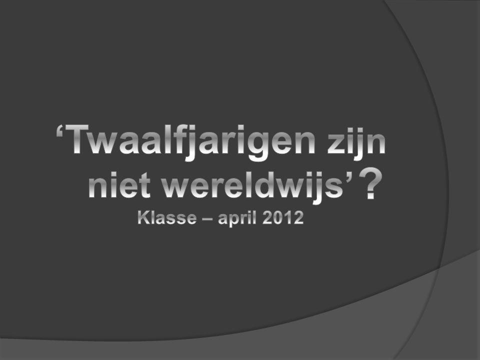 'Twaalfjarigen zijn niet wereldwijs' Klasse – april 2012