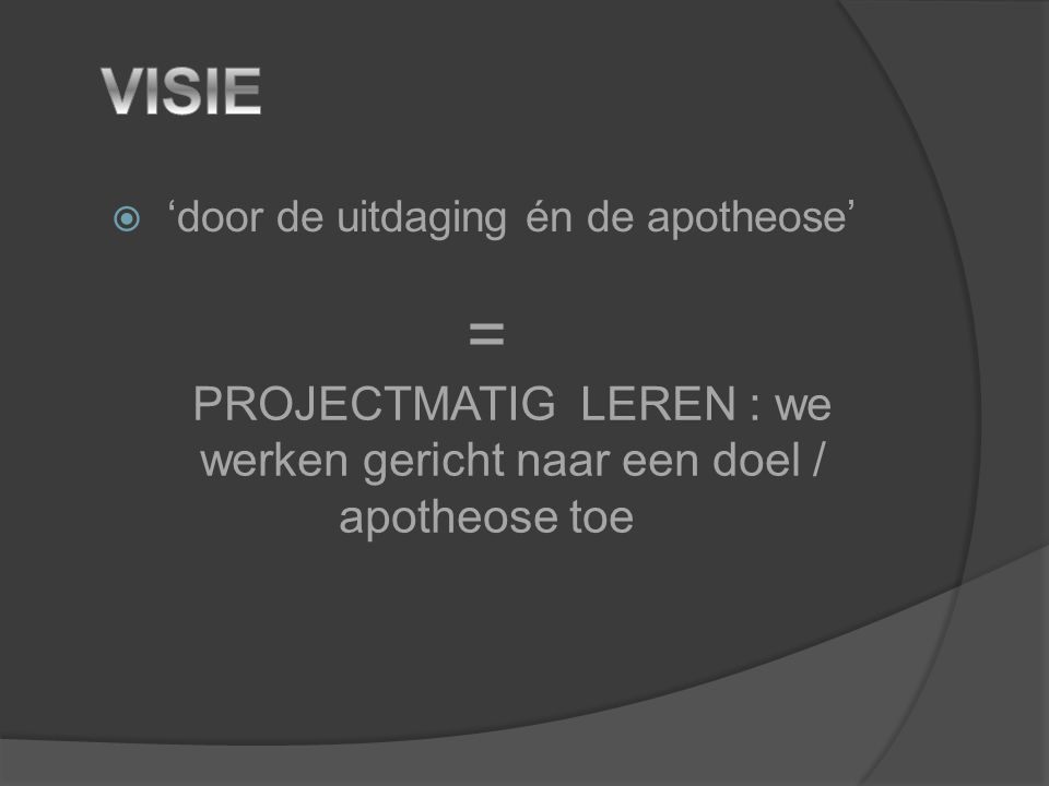 = VISIE PROJECTMATIG LEREN : we