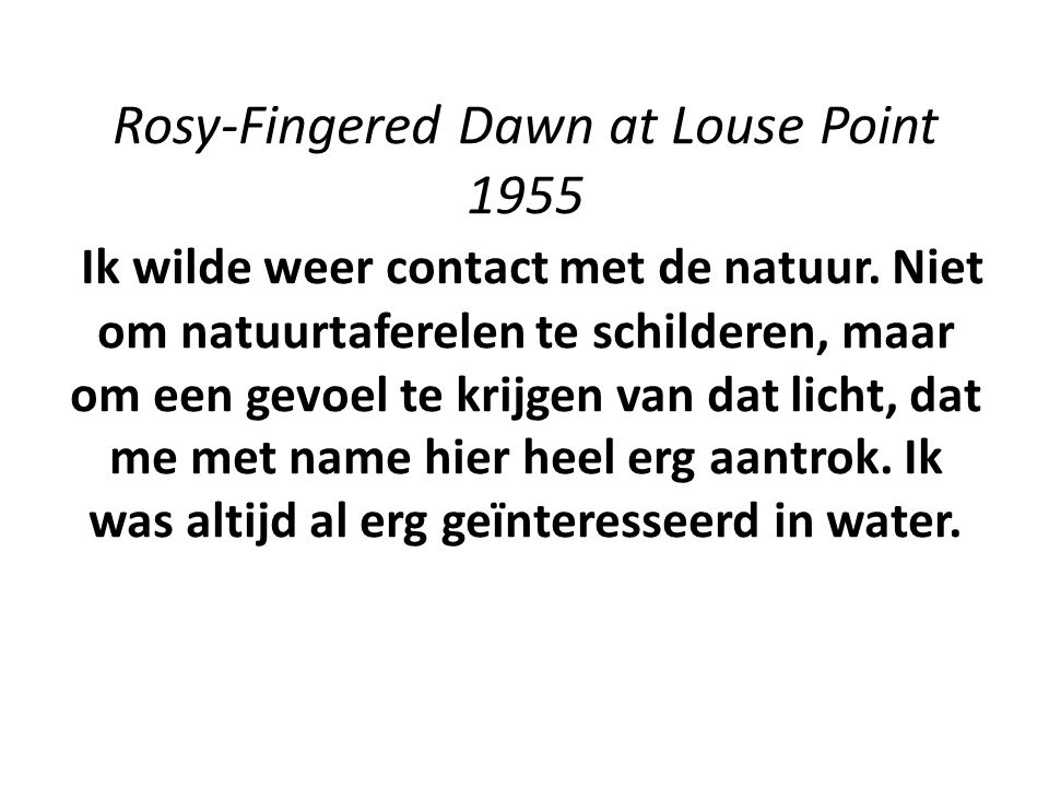 Rosy-Fingered Dawn at Louse Point 1955 Ik wilde weer contact met de natuur.