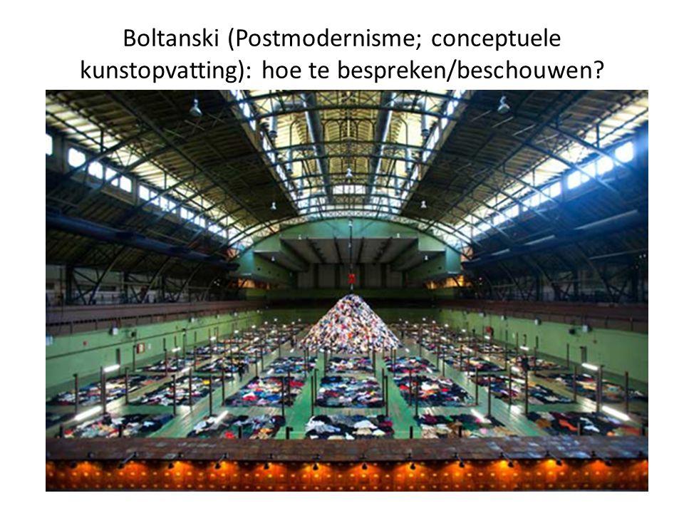 Boltanski (Postmodernisme; conceptuele kunstopvatting): hoe te bespreken/beschouwen