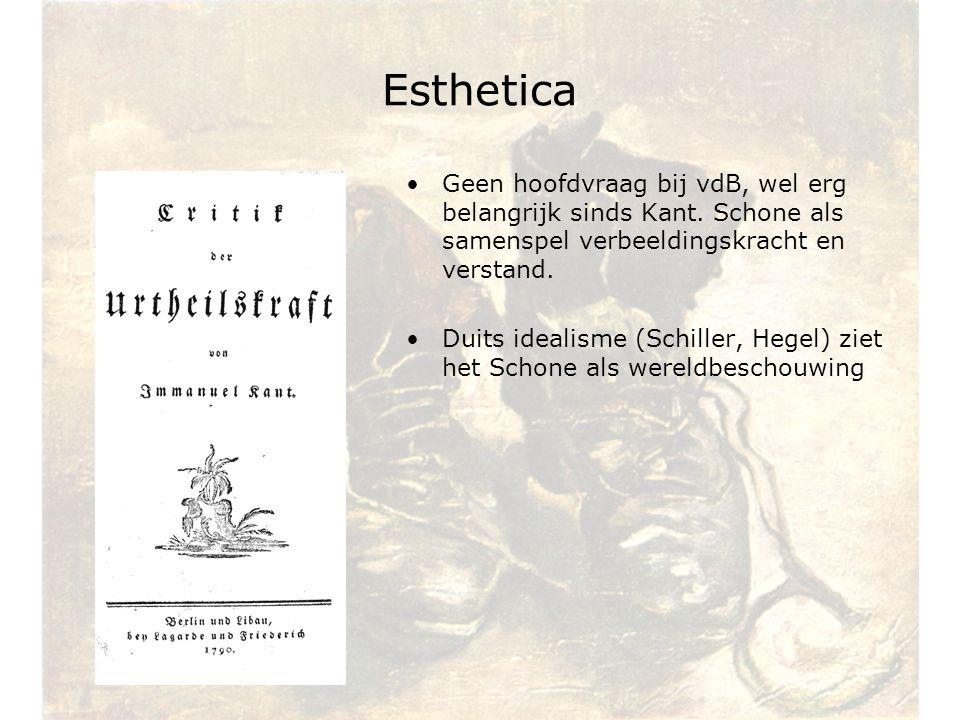 Esthetica Geen hoofdvraag bij vdB, wel erg belangrijk sinds Kant. Schone als samenspel verbeeldingskracht en verstand.