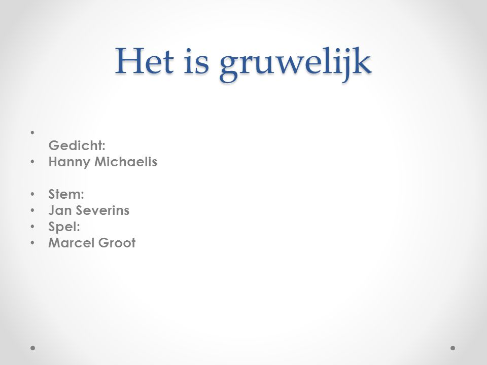Het is gruwelijk Gedicht: Hanny Michaelis Stem: Jan Severins Spel: