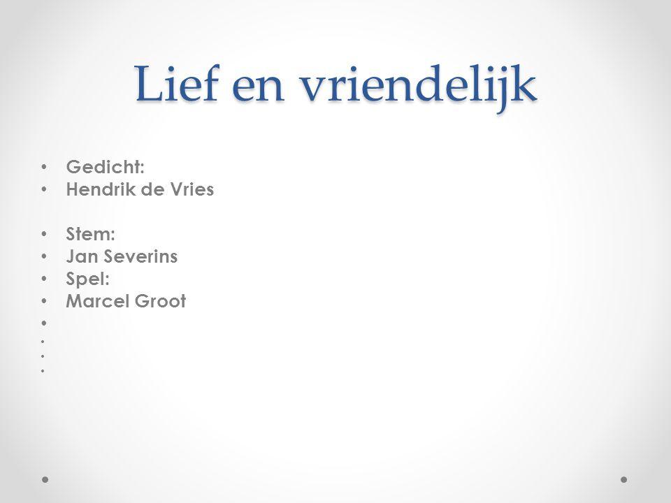 Lief en vriendelijk Gedicht: Hendrik de Vries Stem: Jan Severins Spel: