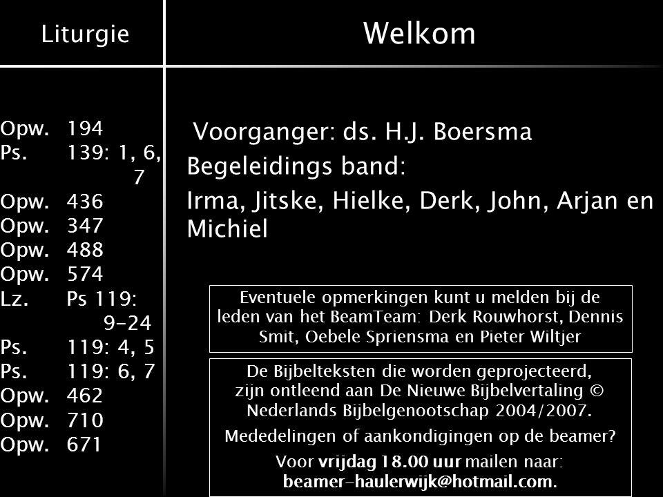 Welkom Voorganger: ds. H.J. Boersma Begeleidings band: Irma, Jitske, Hielke, Derk, John, Arjan en Michiel
