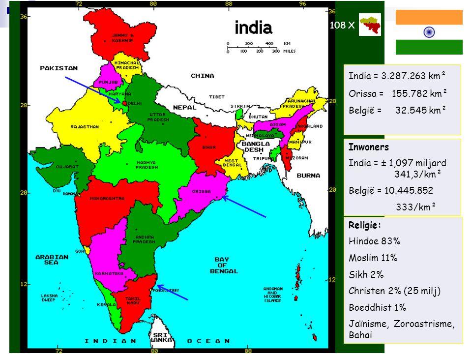 108 X India = 3.287.263 km². Orissa = 155.782 km². België = 32.545 km². Inwoners. India = ± 1,097 miljard 341,3/km².