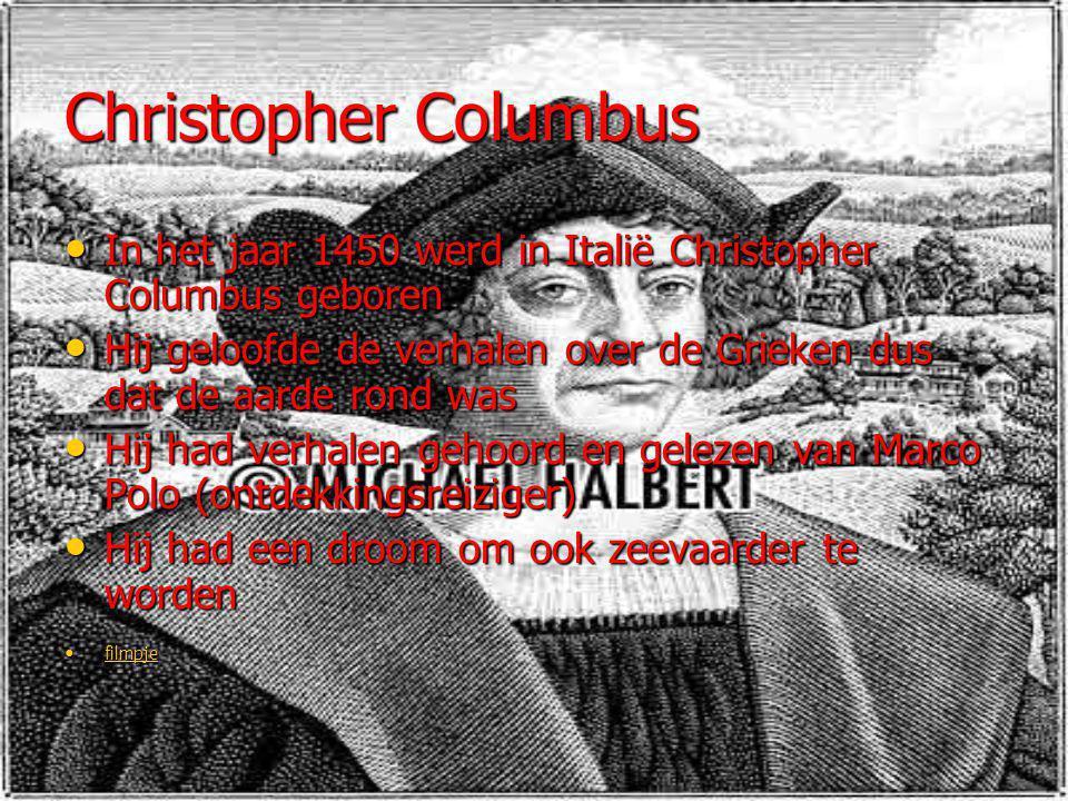 Christopher Columbus In het jaar 1450 werd in Italië Christopher Columbus geboren.