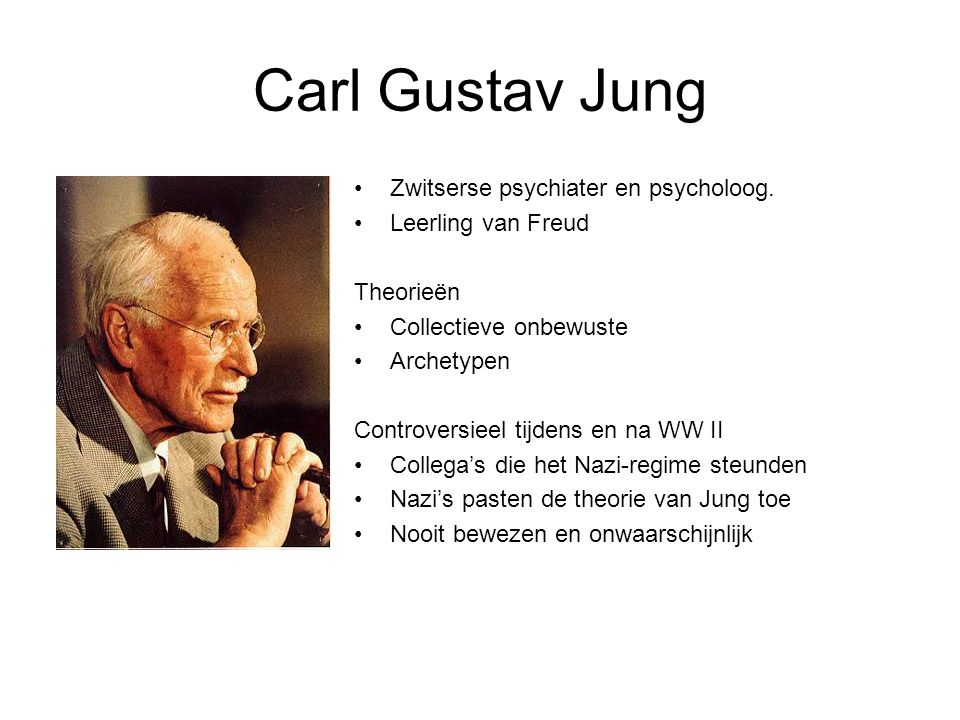 Carl Gustav Jung Zwitserse psychiater en psycholoog.
