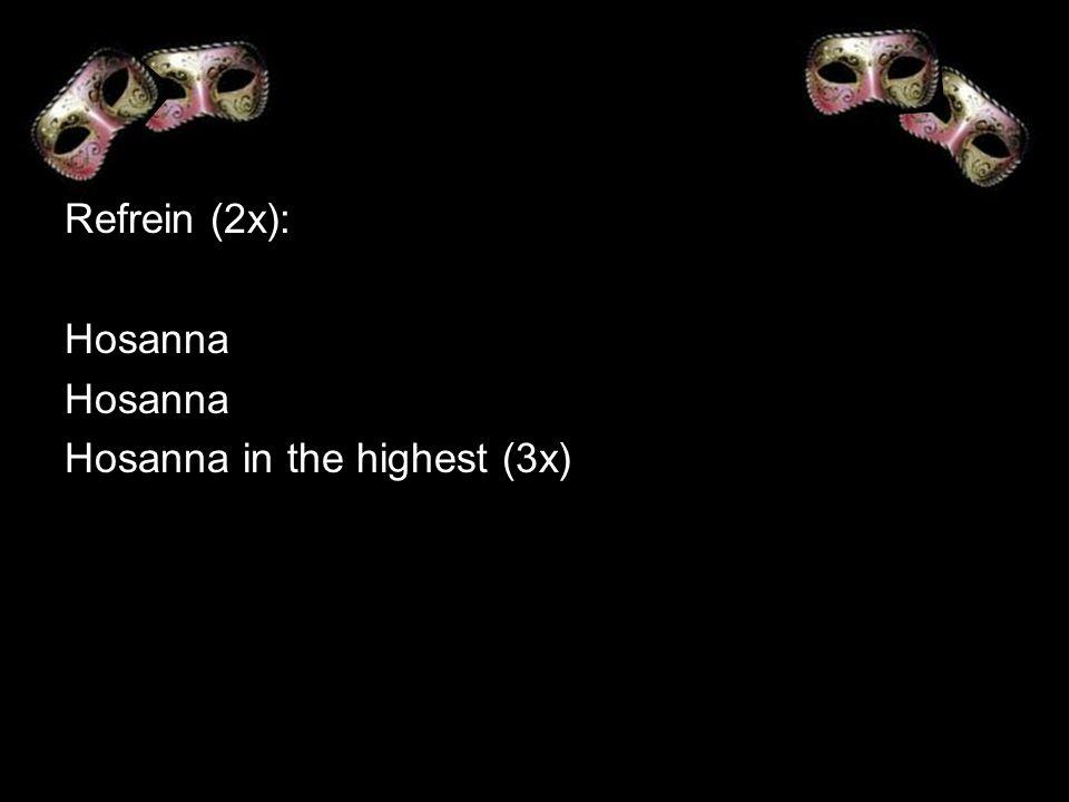 Refrein (2x): Hosanna Hosanna in the highest (3x)