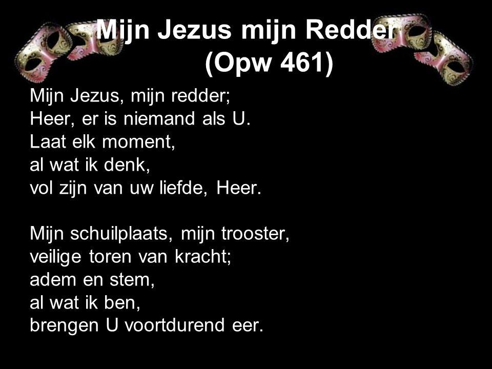 Mijn Jezus mijn Redder (Opw 461)