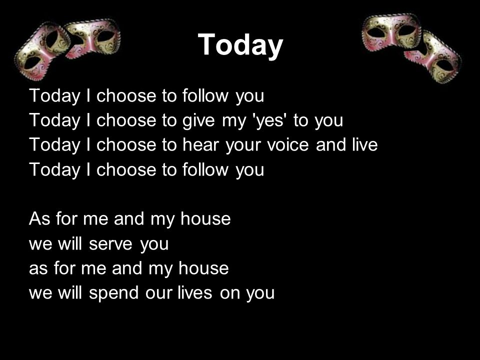 Today Today I choose to follow you