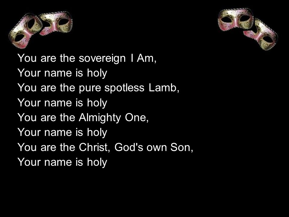 You are the sovereign I Am,