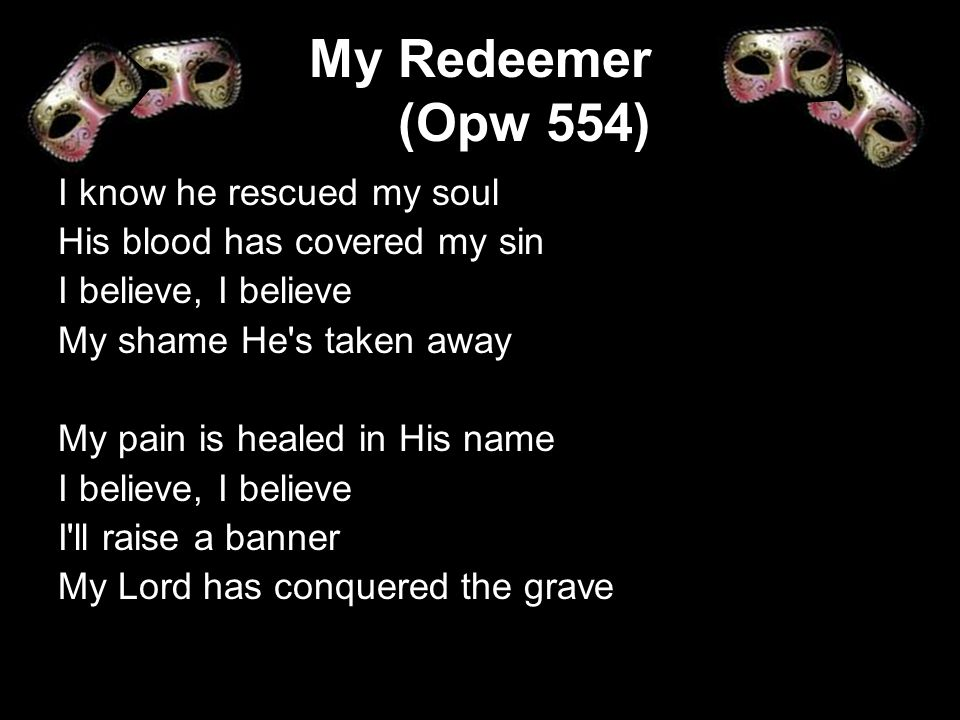 My Redeemer (Opw 554) I know he rescued my soul