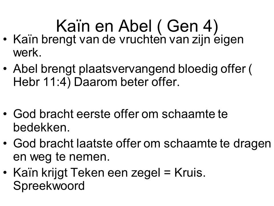 Kaïn en Abel ( Gen 4) Kaïn brengt van de vruchten van zijn eigen werk.