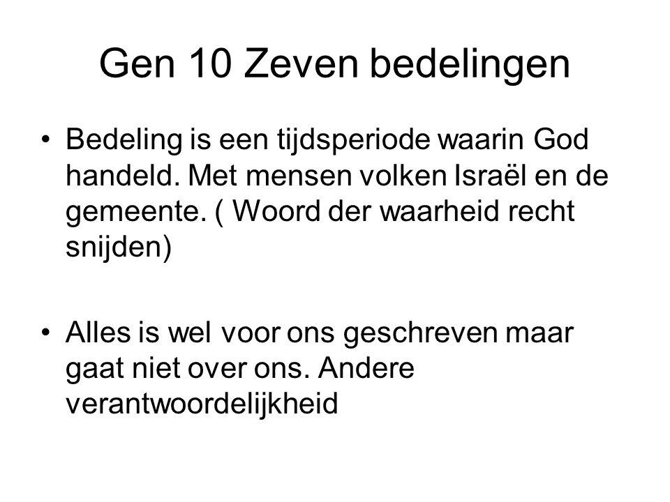 Gen 10 Zeven bedelingen Bedeling is een tijdsperiode waarin God handeld. Met mensen volken Israël en de gemeente. ( Woord der waarheid recht snijden)