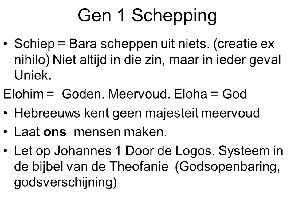 Gen 1 Schepping Schiep = Bara scheppen uit niets. (creatie ex nihilo) Niet altijd in die zin, maar in ieder geval Uniek.