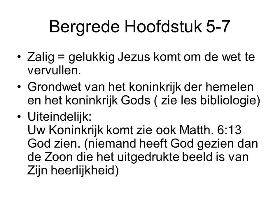 Bergrede Hoofdstuk 5-7 Zalig = gelukkig Jezus komt om de wet te vervullen.