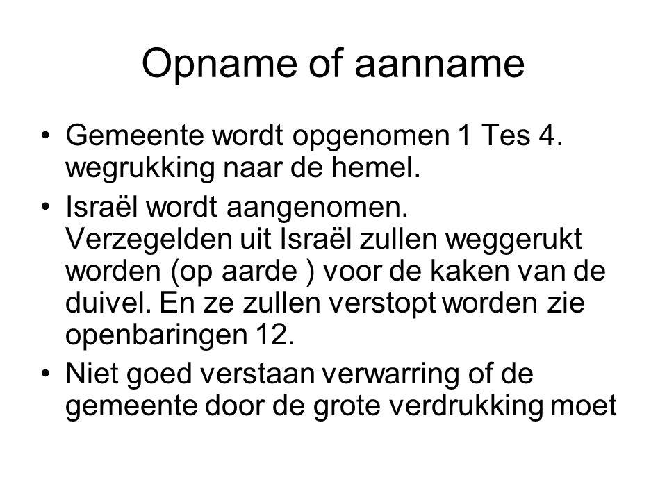 Opname of aanname Gemeente wordt opgenomen 1 Tes 4. wegrukking naar de hemel.