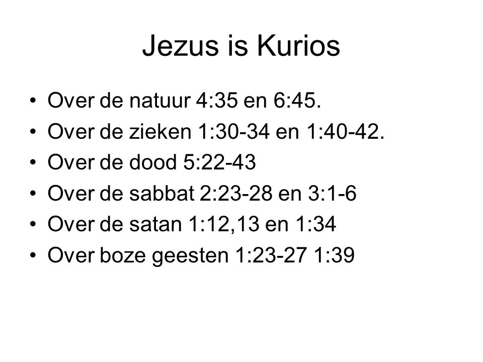 Jezus is Kurios Over de natuur 4:35 en 6:45.