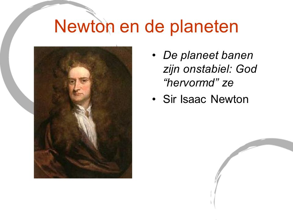 Newton en de planeten De planeet banen zijn onstabiel: God hervormd ze. Sir Isaac Newton. This quote is from Principia Mathematica.