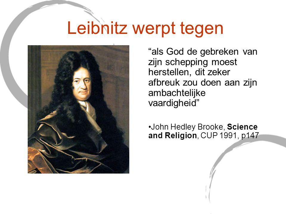Leibnitz werpt tegen als God de gebreken van zijn schepping moest herstellen, dit zeker afbreuk zou doen aan zijn ambachtelijke vaardigheid