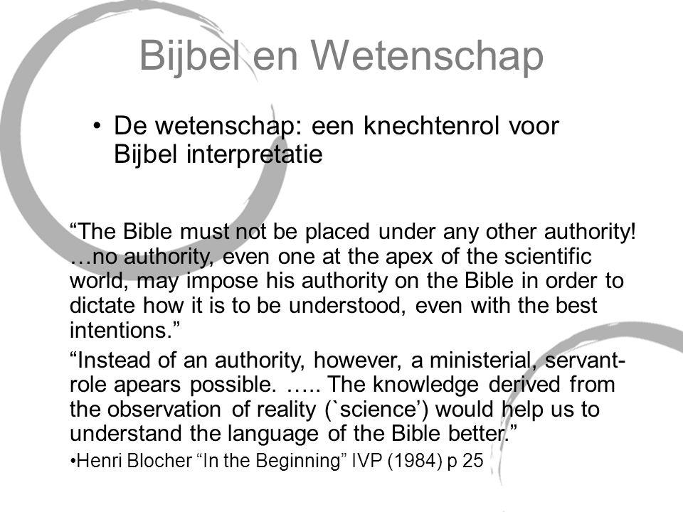 Bijbel en Wetenschap De wetenschap: een knechtenrol voor Bijbel interpretatie.