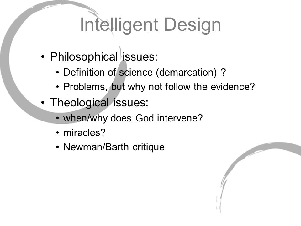 Intelligent Design Philosophical issues: Theological issues: