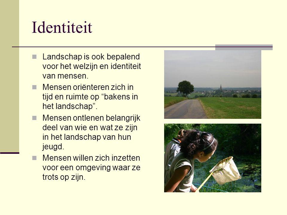 Identiteit Landschap is ook bepalend voor het welzijn en identiteit van mensen.