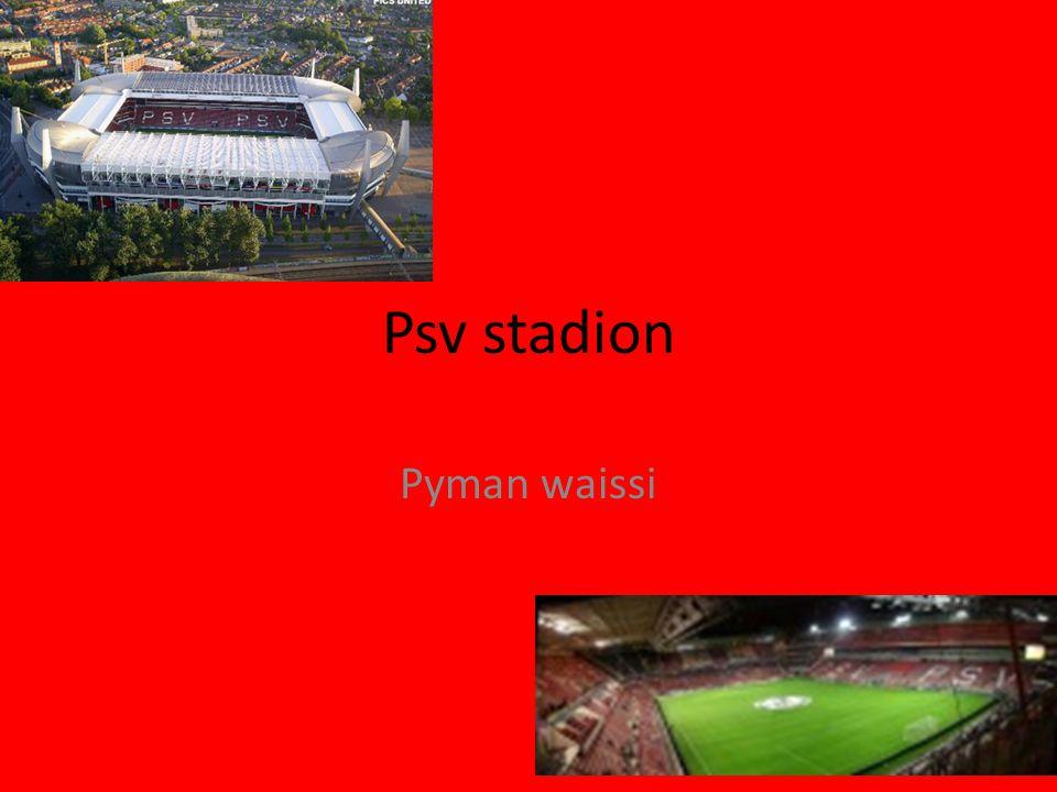 Psv stadion Pyman waissi