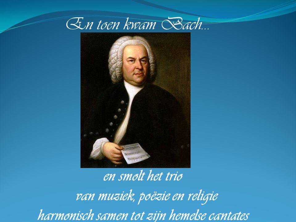 En toen kwam Bach… en smolt het trio van muziek, poëzie en religie
