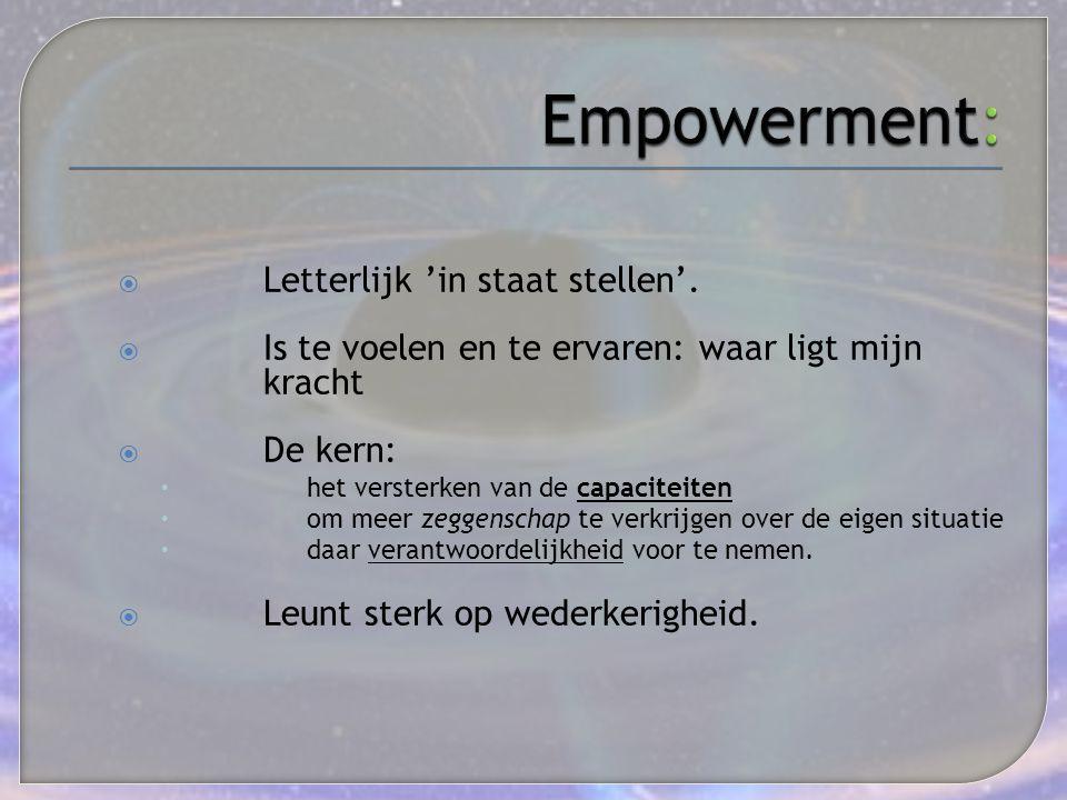 Empowerment: Letterlijk 'in staat stellen'.