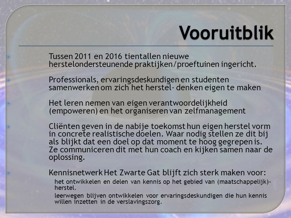 Vooruitblik Tussen 2011 en 2016 tientallen nieuwe herstelondersteunende praktijken/proeftuinen ingericht.