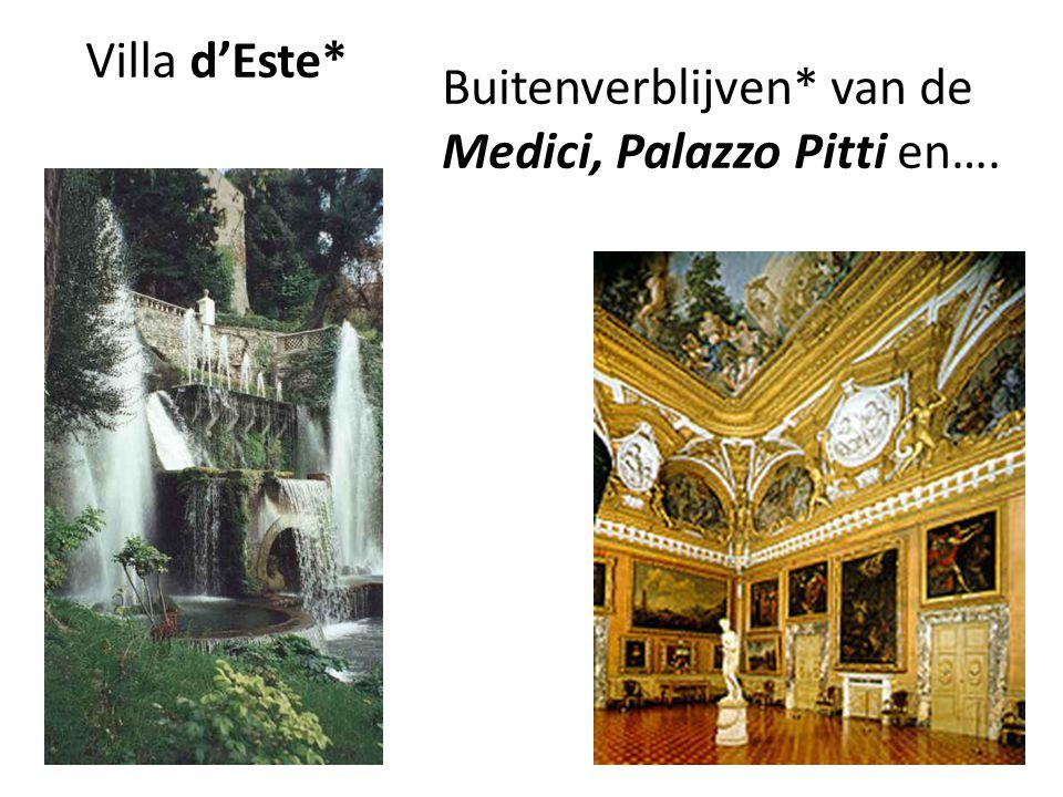 Buitenverblijven* van de Medici, Palazzo Pitti en….