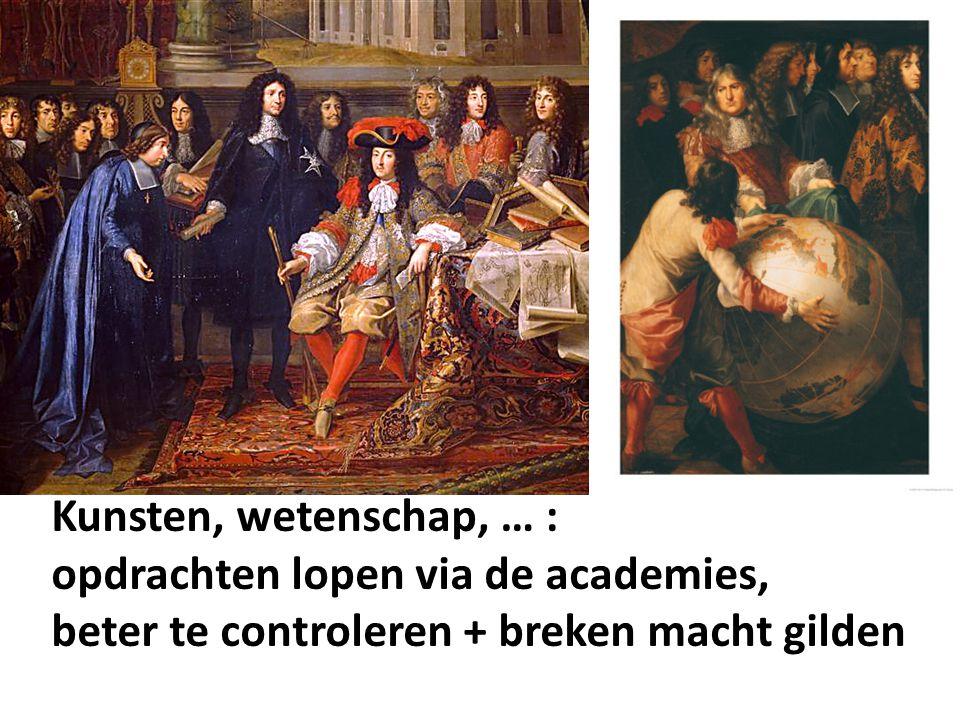 Kunsten, wetenschap, … : opdrachten lopen via de academies, beter te controleren + breken macht gilden.