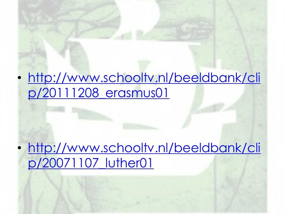 http://www.schooltv.nl/beeldbank/clip/20111208_erasmus01 http://www.schooltv.nl/beeldbank/clip/20071107_luther01.
