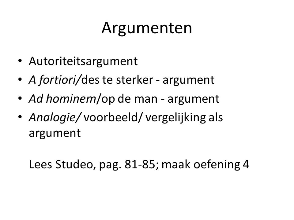 Argumenten Autoriteitsargument A fortiori/des te sterker - argument