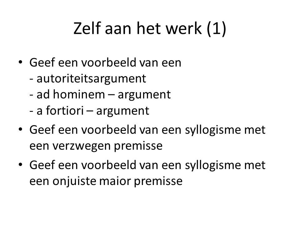 Zelf aan het werk (1) Geef een voorbeeld van een - autoriteitsargument - ad hominem – argument - a fortiori – argument.