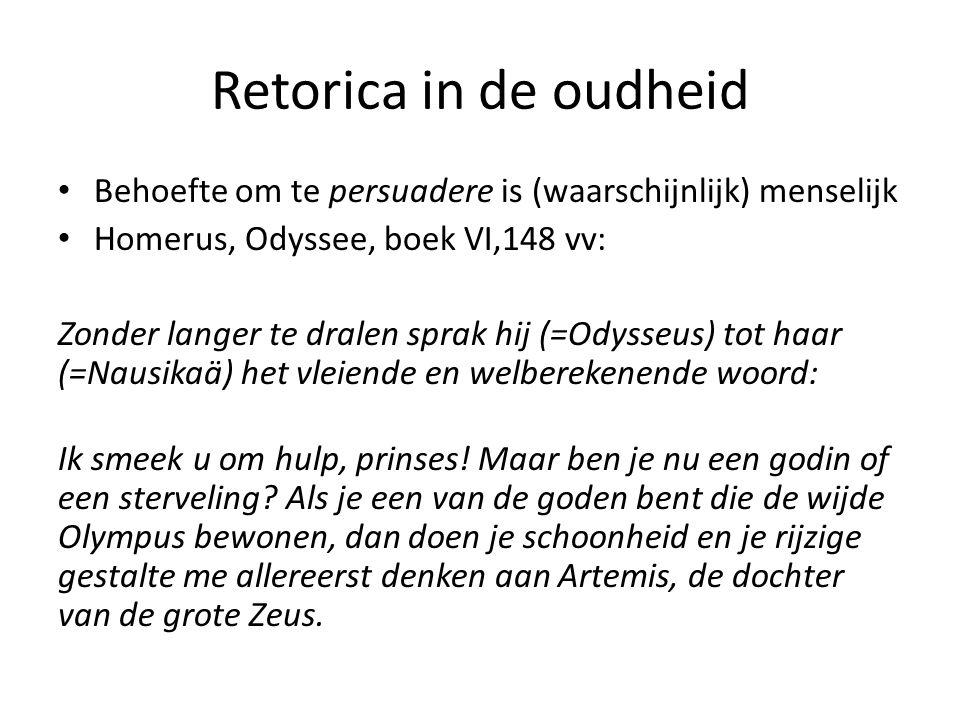 Retorica in de oudheid Behoefte om te persuadere is (waarschijnlijk) menselijk. Homerus, Odyssee, boek VI,148 vv: