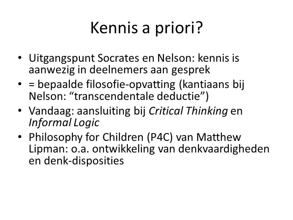 Kennis a priori Uitgangspunt Socrates en Nelson: kennis is aanwezig in deelnemers aan gesprek.