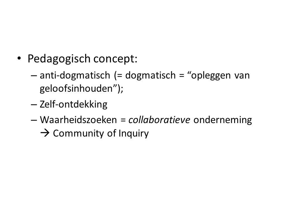 Pedagogisch concept: anti-dogmatisch (= dogmatisch = opleggen van geloofsinhouden ); Zelf-ontdekking.