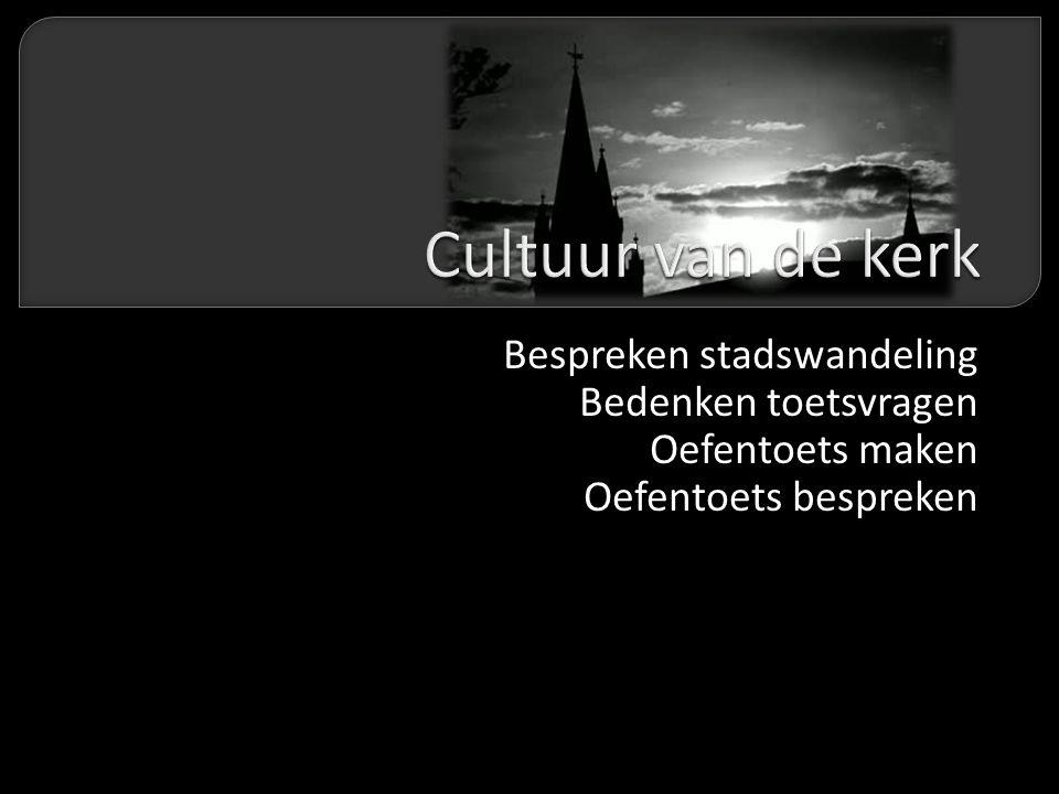 Cultuur van de kerk Bespreken stadswandeling Bedenken toetsvragen