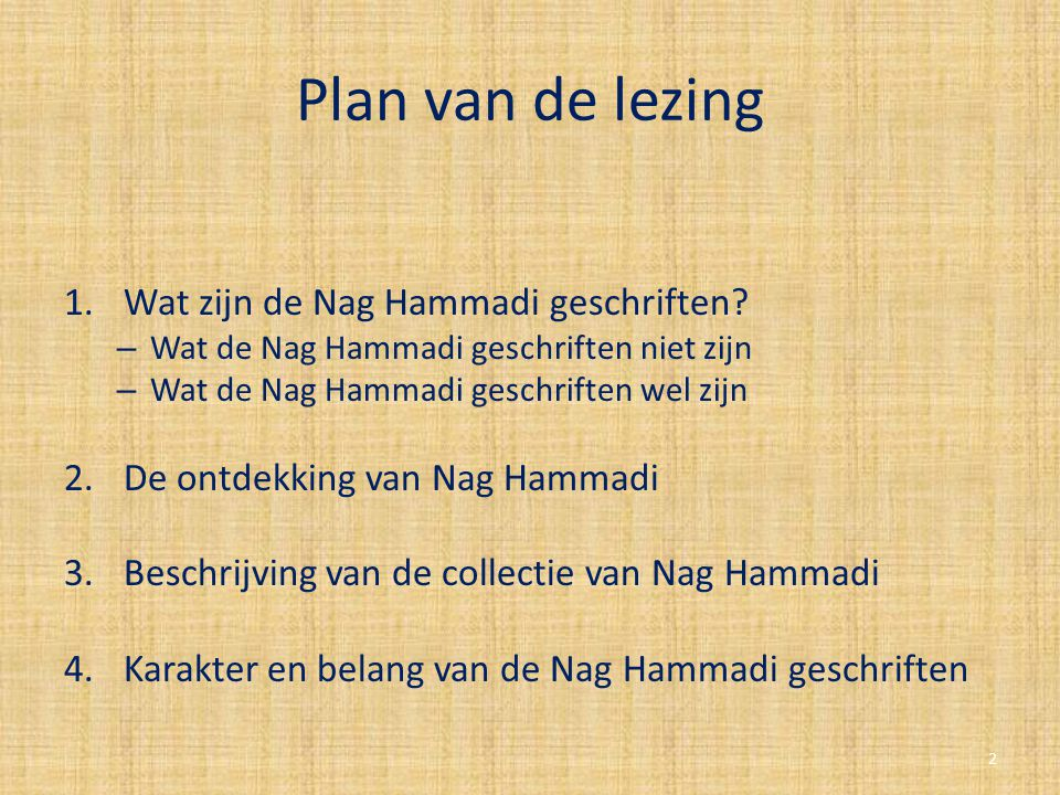 Plan van de lezing Wat zijn de Nag Hammadi geschriften