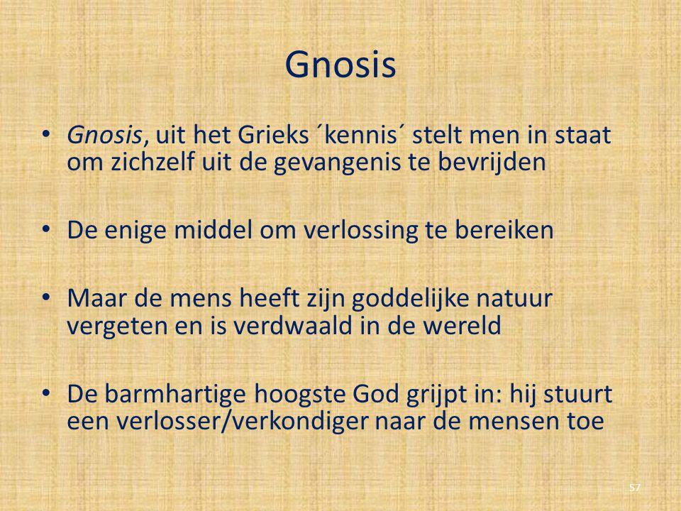 Gnosis Gnosis, uit het Grieks ´kennis´ stelt men in staat om zichzelf uit de gevangenis te bevrijden.