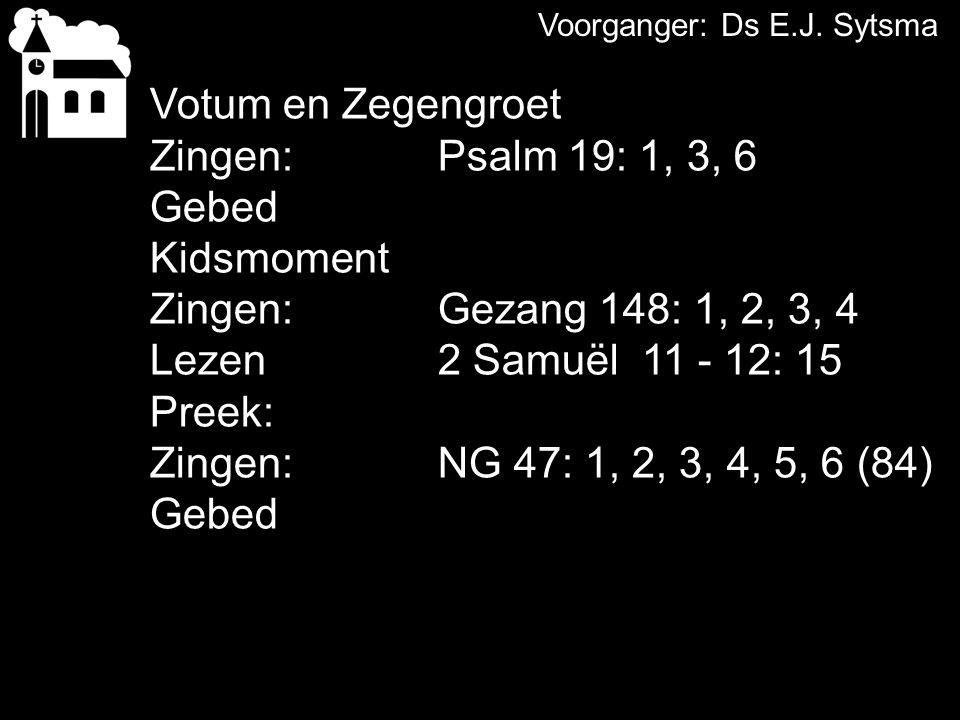 Votum en Zegengroet Zingen: Psalm 19: 1, 3, 6 Gebed Kidsmoment