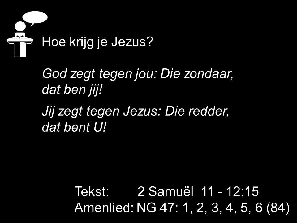 Hoe krijg je Jezus God zegt tegen jou: Die zondaar, dat ben jij! Jij zegt tegen Jezus: Die redder,