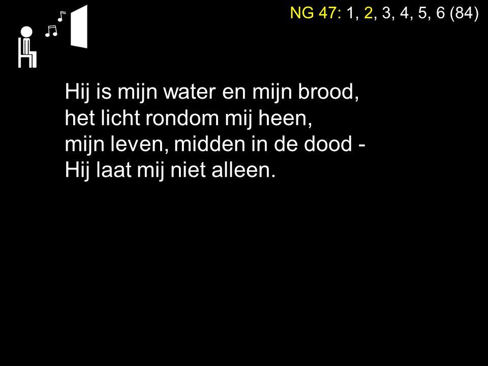 Hij is mijn water en mijn brood, het licht rondom mij heen,