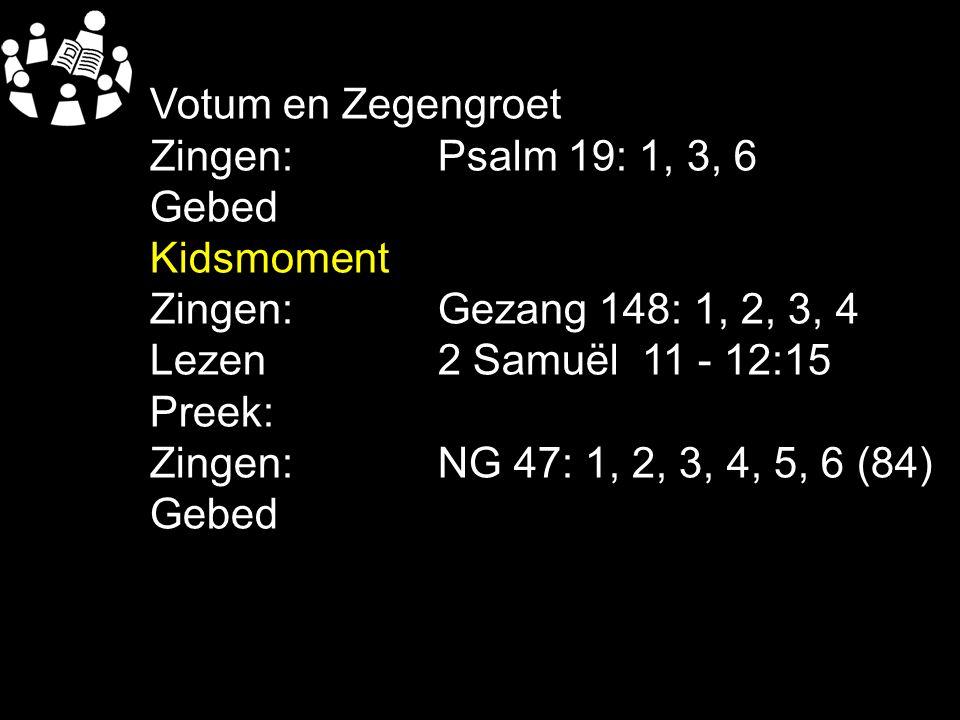 Votum en Zegengroet Zingen: Psalm 19: 1, 3, 6. Gebed. Kidsmoment. Zingen: Gezang 148: 1, 2, 3, 4.